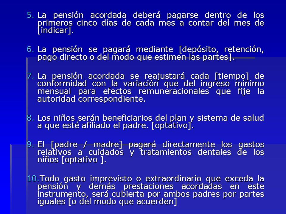 La pensión acordada deberá pagarse dentro de los primeros cinco días de cada mes a contar del mes de [indicar].